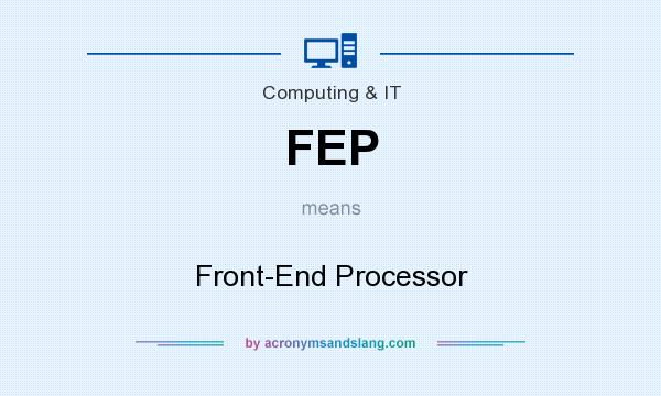 What does FEP mean? It stands for Front-End Processor