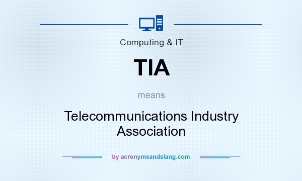 What does TIA mean? It stands for Telecommunications Industry Association