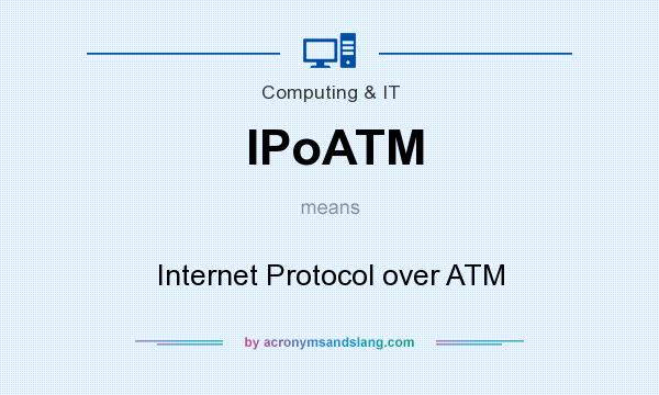 What does IPoATM mean? It stands for Internet Protocol over ATM