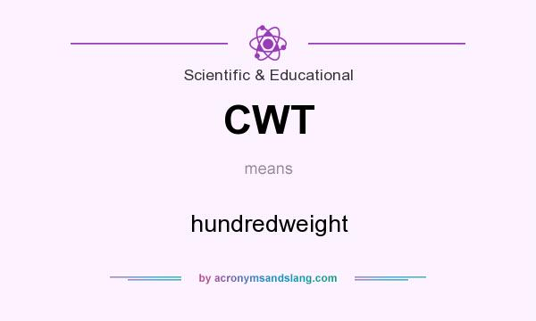 What does CWT mean? It stands for hundredweight
