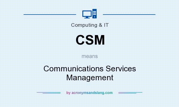 What does CSM mean? It stands for Communications Services Management