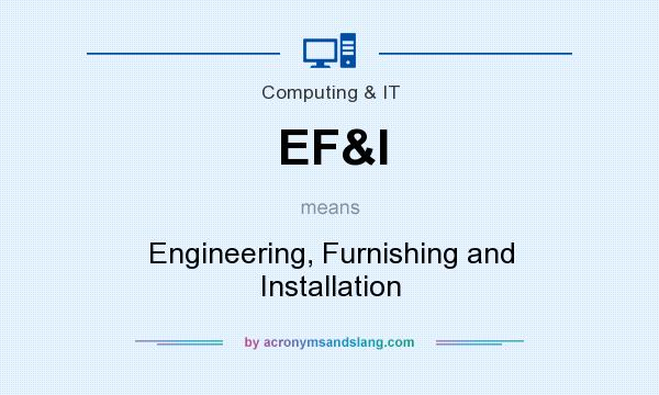 What does EF&I mean? It stands for Engineering, Furnishing and Installation