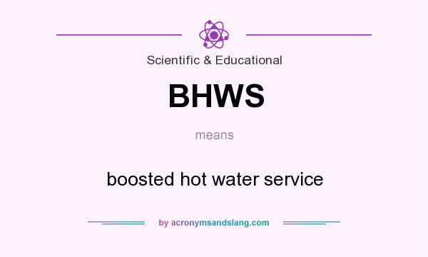 What does BHWS mean? It stands for boosted hot water service