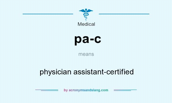 What does pa-c mean? It stands for physician assistant-certified