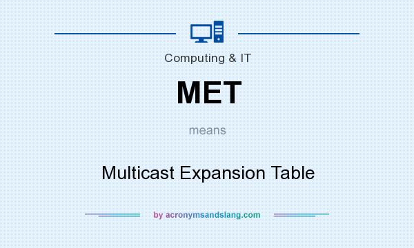 What does MET mean? It stands for Multicast Expansion Table