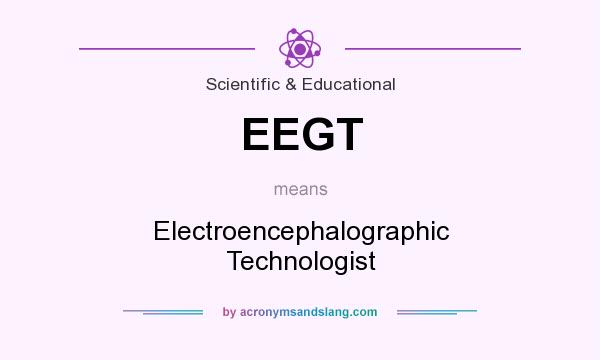 What does EEGT mean? It stands for Electroencephalographic Technologist