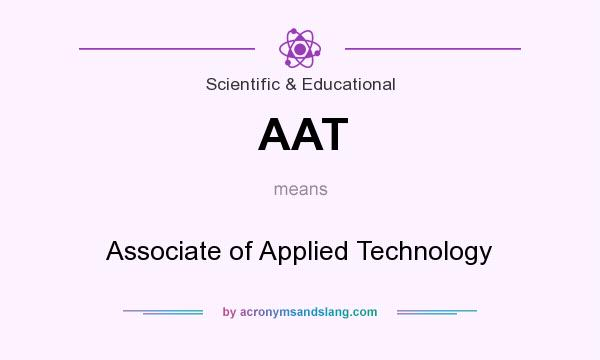What does AAT mean? It stands for Associate of Applied Technology