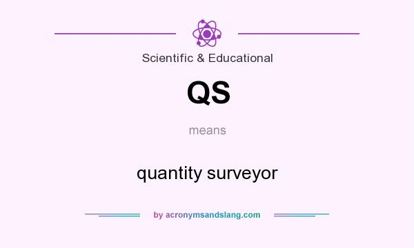 What does QS mean? It stands for quantity surveyor