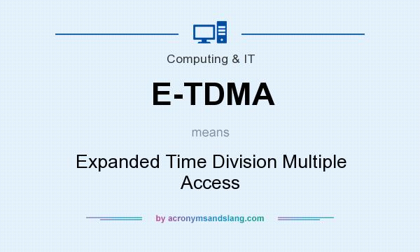 What does E-TDMA mean? It stands for Expanded Time Division Multiple Access
