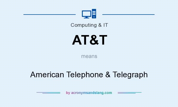 What does AT&T mean? It stands for American Telephone & Telegraph