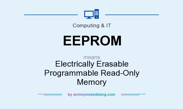What does EEPROM mean? It stands for Electrically Erasable Programmable Read-Only Memory