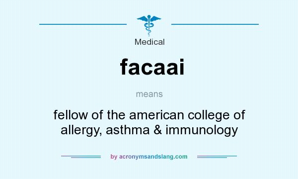 What does facaai mean? It stands for fellow of the american college of allergy, asthma & immunology