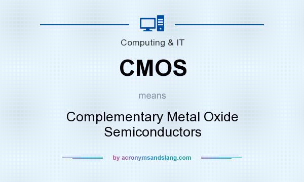 What does CMOS mean? It stands for Complementary Metal Oxide Semiconductors