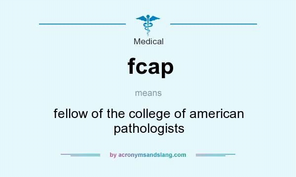 What does fcap mean? It stands for fellow of the college of american pathologists