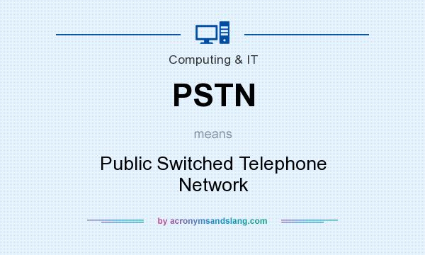 What does PSTN mean? It stands for Public Switched Telephone Network
