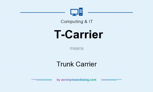 What does T-Carrier mean? It stands for Trunk Carrier