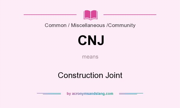 What does CNJ mean? It stands for Construction Joint