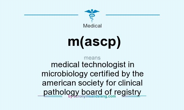 What does m(ascp) mean? It stands for medical technologist in microbiology certified by the american society for clinical pathology board of registry
