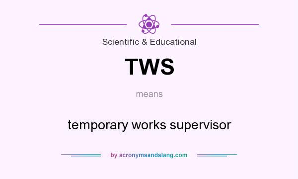 What does TWS mean? It stands for temporary works supervisor