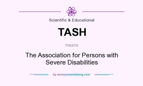 What does TASH mean? It stands for The Association for Persons with Severe Disabilities