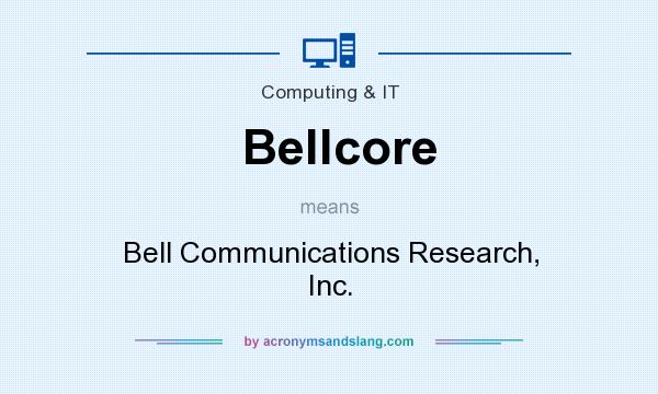 What does Bellcore mean? It stands for Bell Communications Research, Inc.