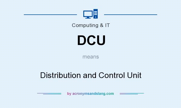 What does DCU mean? It stands for Distribution and Control Unit