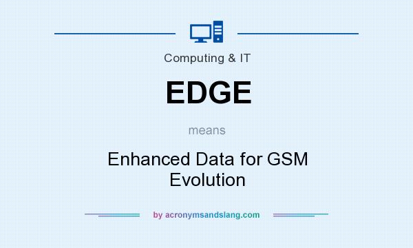 What does EDGE mean? It stands for Enhanced Data for GSM Evolution