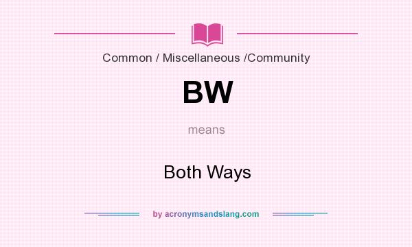 What does BW mean? It stands for Both Ways