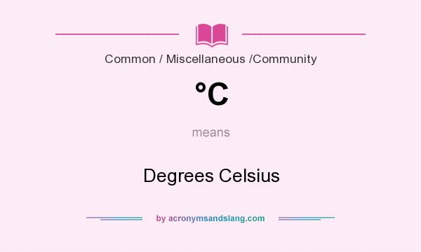 What does °C mean? It stands for Degrees Celsius