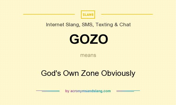 What does GOZO mean? It stands for God`s Own Zone Obviously