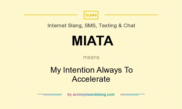 What does MIATA mean? It stands for My Intention Always To Accelerate