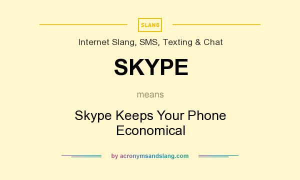 What does SKYPE mean? It stands for Skype Keeps Your Phone Economical
