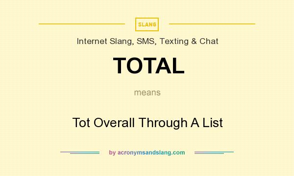What does TOTAL mean? It stands for Tot Overall Through A List