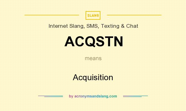 What does ACQSTN mean? It stands for Acquisition