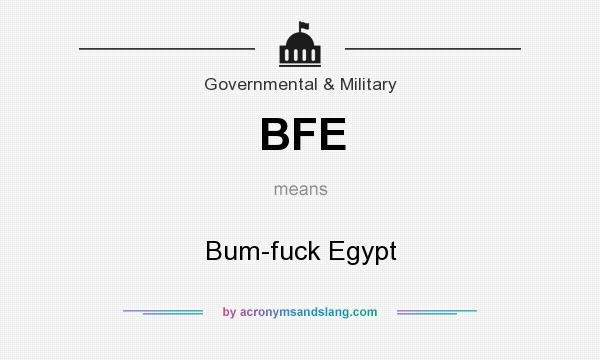 What does BFE mean? It stands for Bum-fuck Egypt