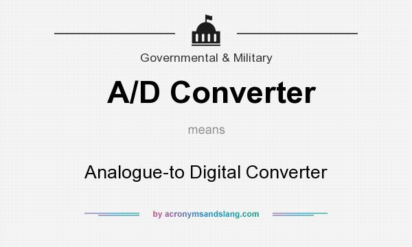 What does A/D Converter mean? It stands for Analogue-to Digital Converter