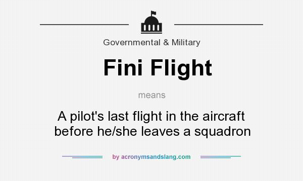 What does Fini Flight mean? It stands for A pilot`s last flight in the aircraft before he/she leaves a squadron