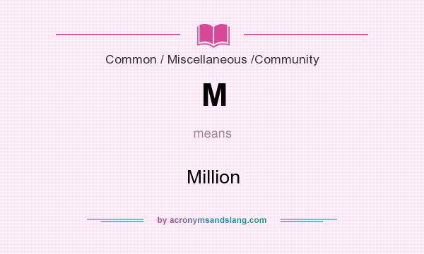 What does M mean? It stands for Million