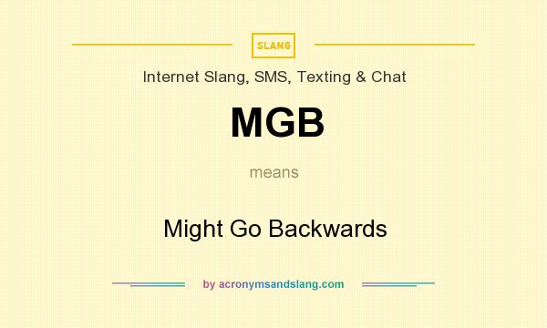 What does MGB mean? It stands for Might Go Backwards