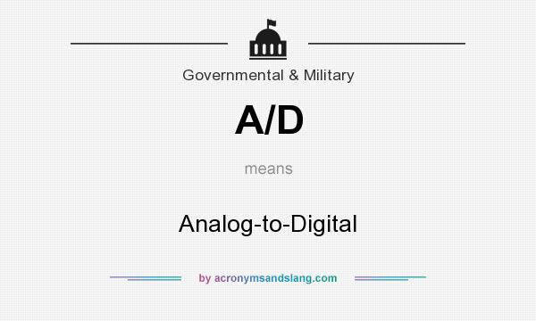 What does A/D mean? It stands for Analog-to-Digital
