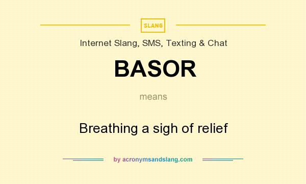 What does BASOR mean? It stands for Breathing a sigh of relief