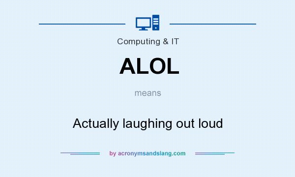 What does ALOL mean? It stands for Actually laughing out loud
