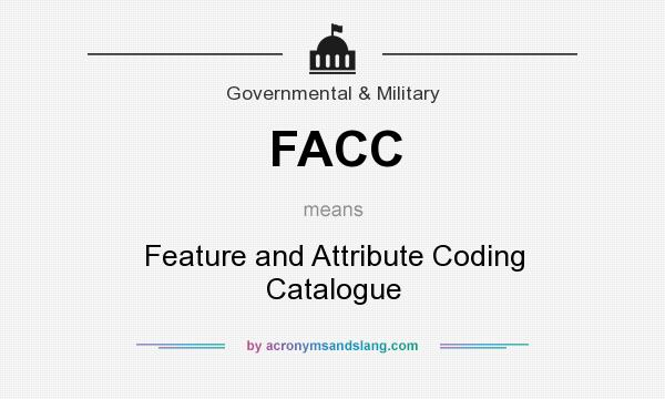 What does FACC mean? It stands for Feature and Attribute Coding Catalogue