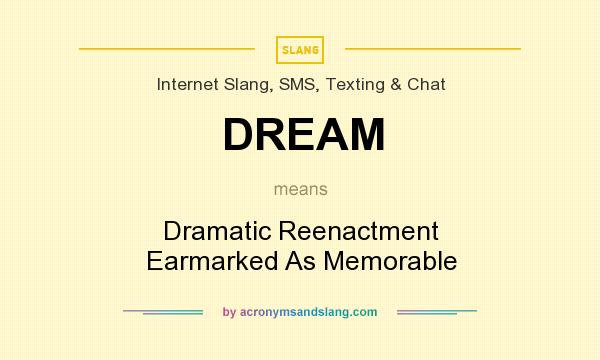 What does DREAM mean? It stands for Dramatic Reenactment Earmarked As Memorable