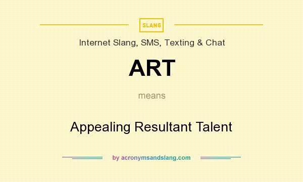 What does ART mean? It stands for Appealing Resultant Talent