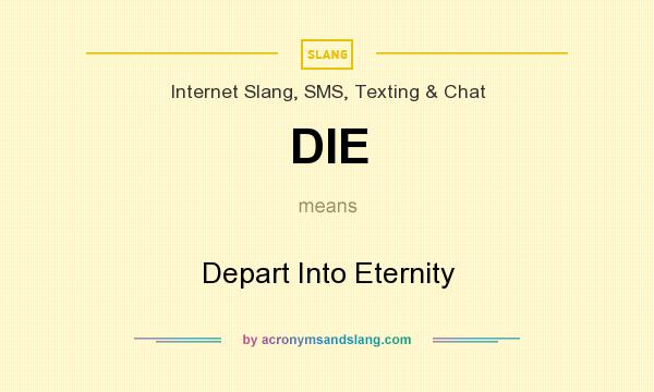 What does DIE mean? It stands for Depart Into Eternity