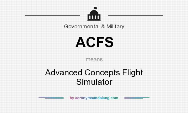 What does ACFS mean? It stands for Advanced Concepts Flight Simulator