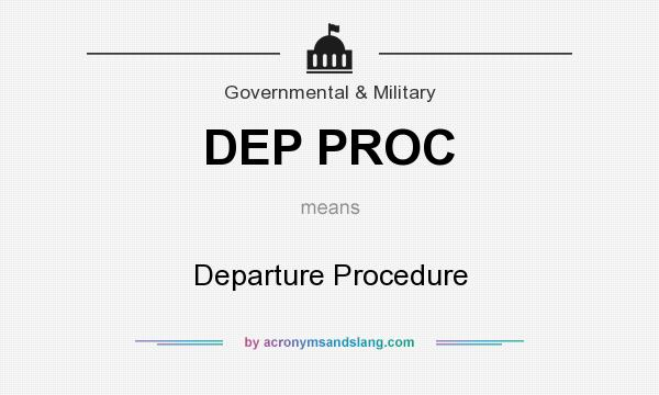 What does DEP PROC mean? It stands for Departure Procedure