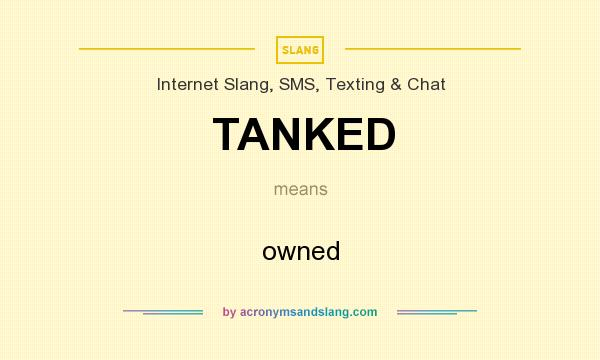 What does TANKED mean? It stands for owned