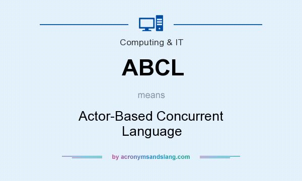 What does ABCL mean? It stands for Actor-Based Concurrent Language